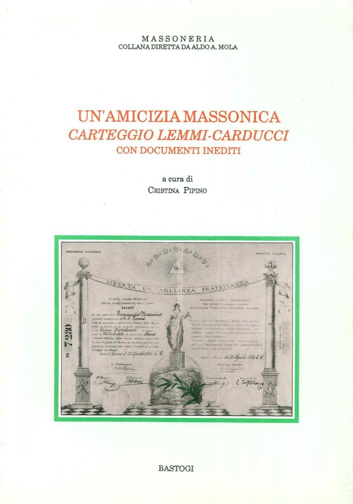 Un'Amicizia Massonica. Carteggio Lemmi-Carducci. con Documenti Inediti.