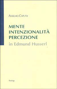 Mente, intenzionalità, percezione in Edmund Husserl