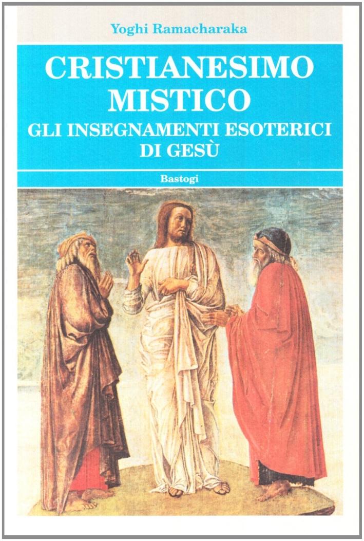 Cristianesimo mistico. Gli insegnamenti esoterici di Gesù.
