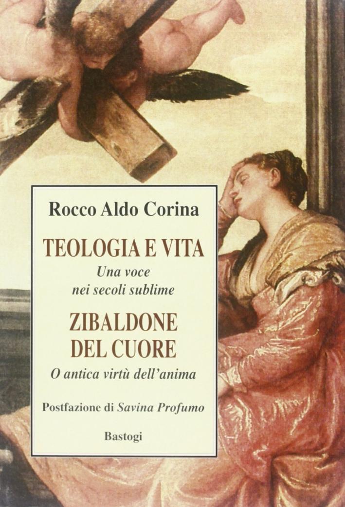 Teologia e vita. Una voce nei secoli sublime. Zibaldone del cuore. Antica virtù dell'anima.
