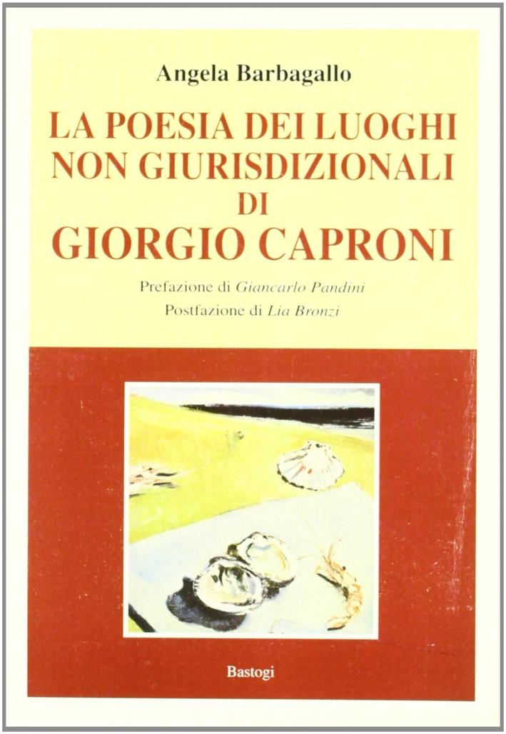 La poesia dei luoghi non giurisdizionali di Giorgio Caproni.