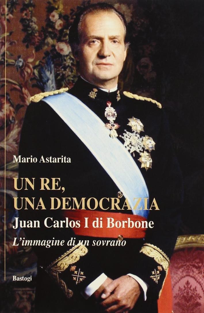 Un re, una democrazia. Juan Carlos I di Borbone.