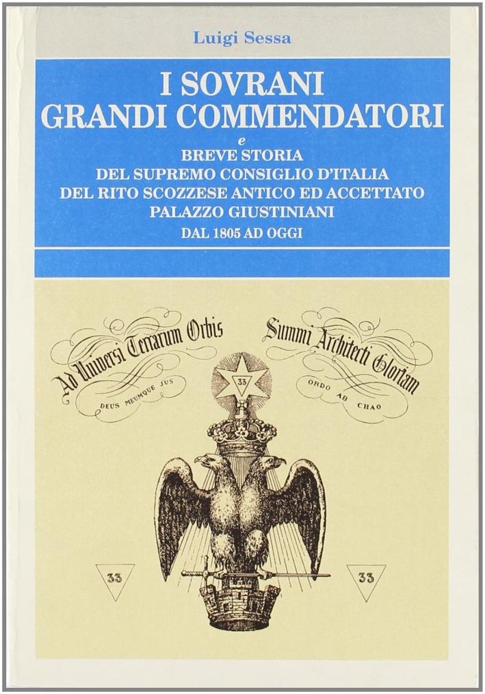 I sovrani grandi commendatori e breve storia del Supremo Consiglio d'Italia del rito scozzese antico ed accettato Palazzo Giustininiani dal 1805 ad iggi..