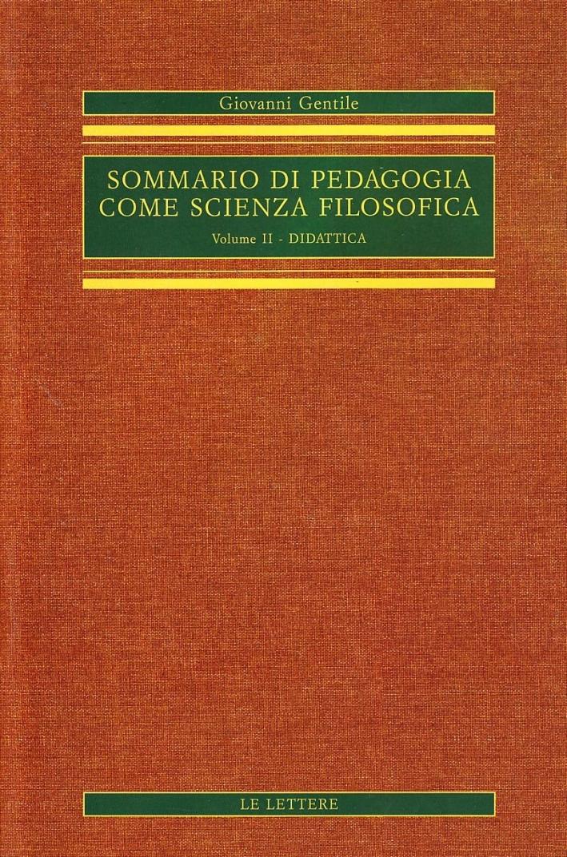 Sommario di pedagogia come scienza filosofica (rist. anast.). Vol. 2: Didattica...