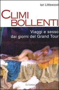 Climi bollenti. Viaggio e sesso dai giorni del Grand Tour.