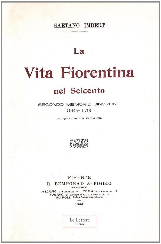 La vita fiorentina nel Seicento secondo memorie sincrone (1644-1670). (rist. anast. 1906).