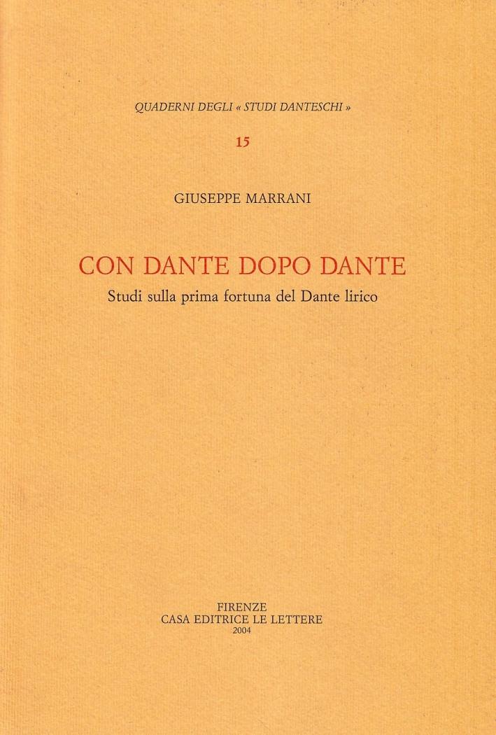 Con Dante dopo Dante. Studi sulla prima fortuna del Dante lirico.