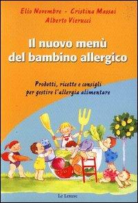 Il menù del bambino allergico. Prodotti, ricette e consigli per gestire l'allergia alimentare.