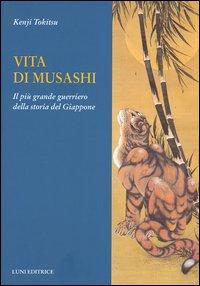 Vita di Musashi. Il più Grande Guerriero delle Storia del Giappone