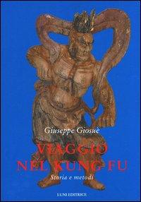 Viaggio nel kung fu. Storia e metodi.