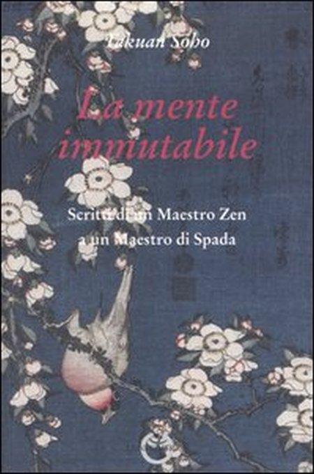 La mente immutabile. Scritti di un maestro zen a un maestro di spada.