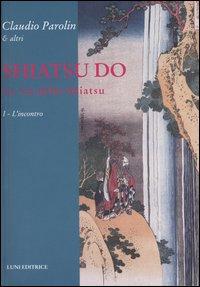 Shiatsu Do. La Via dello Shiatsu. Vol. 1: L'Incontro...
