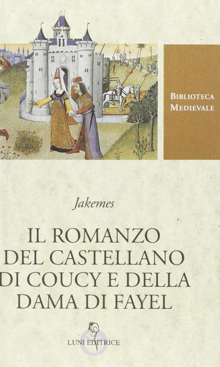 Il romanzo del castellano di Coucy e della dama di Fayel. Testo francese a fronte