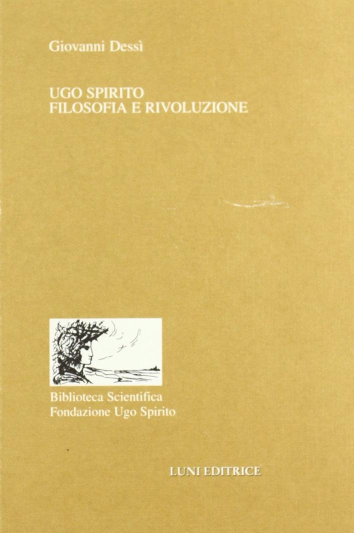 Ugo Spirito. Filosofia e rivoluzione