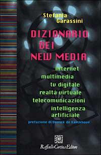 Dizionario dei new media. Internet, multimedia, tv digitale, realtà virtuale, telecomunicazioni, intelligenza artificiale