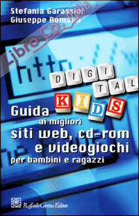 Digital Kids. Guida ai migliori siti web, cd-rom e videogiochi per bambini e ragazzi