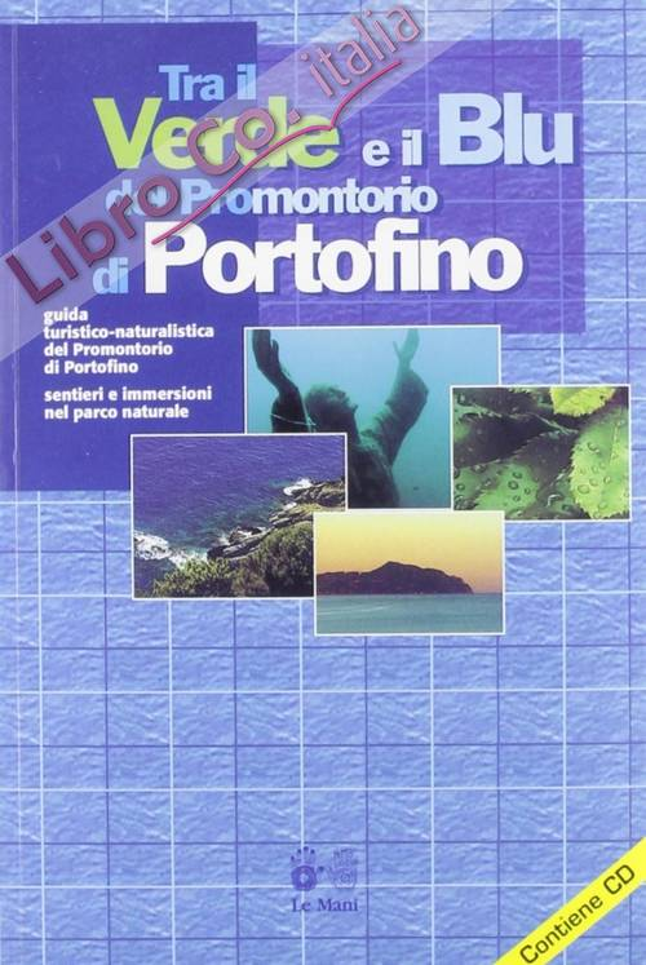 Tra il verde e il blu del promontorio di Portofino. Guida turistico-naturalistica del promontorio di Portofino.
