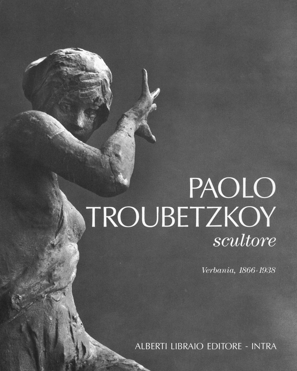 Paolo Troubetzkoy scultore (Verbania, 1866-1938). [Ed. brossura].