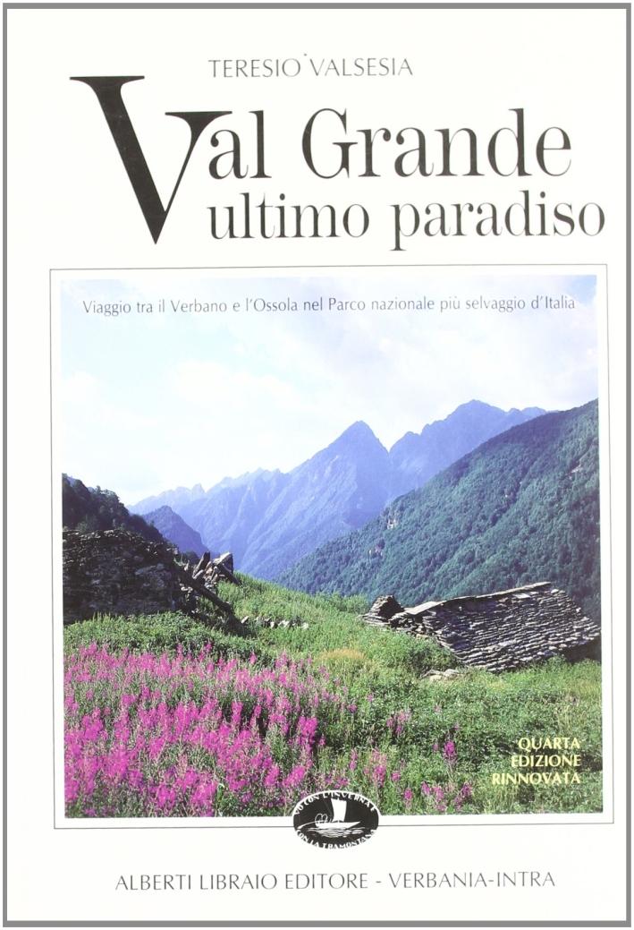 Val Grande, ultimo paradiso. Viaggio tra il Verbano e l'Ossola nel parco nazionale più selvaggio d'Italia
