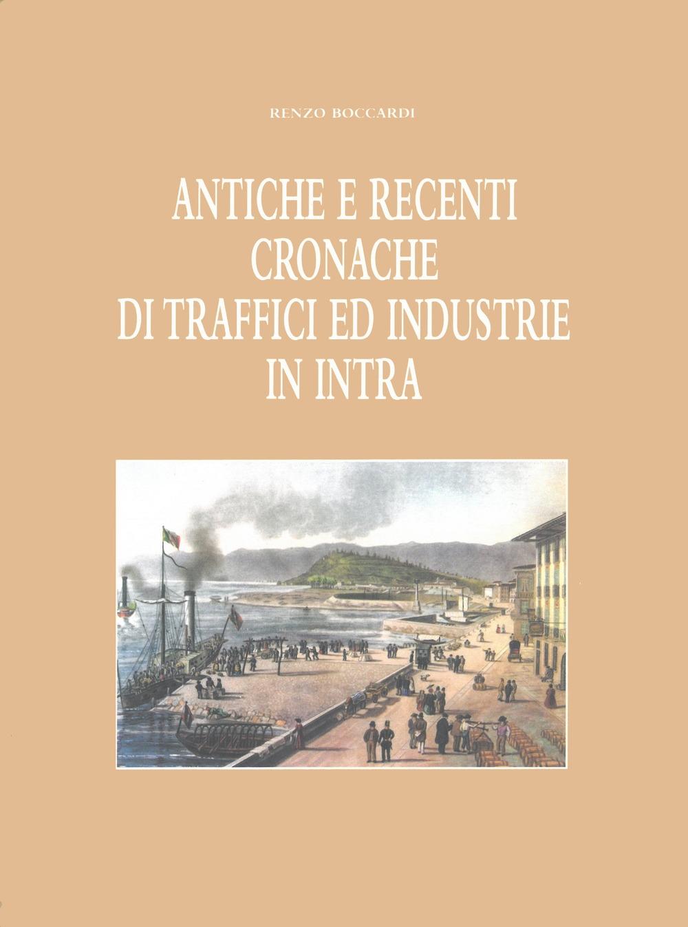 Antiche e recenti cronache di traffici ed industrie in Intra (rist. anast. 1949).