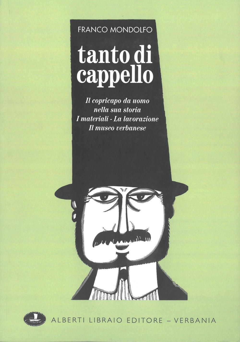 Tanto di cappello. Il copricapo da uomo nella sua storia, i materiali, la lavorazione, il museo verbanese