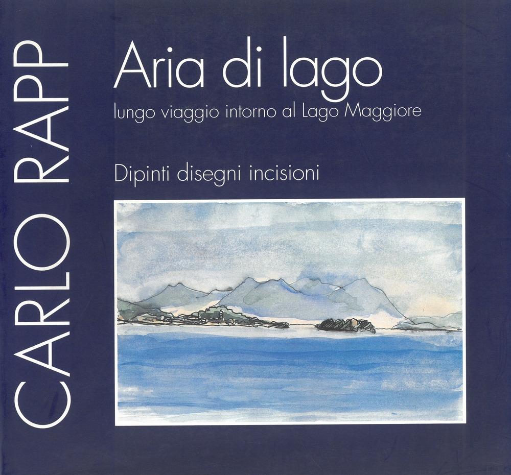 Aria di lago. Lungo viaggio intorno al Lago Maggiore. Dipinti, disegni, incisioni.