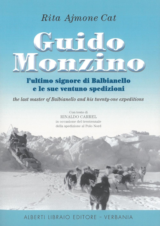 Guido Monzino. L'ultimo signore di Balbianello e le sue 21 spedizioni. Ediz. italiana e inglese