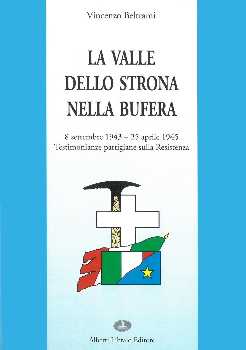 La valle dello Strona nella bufera. Testimonianze partigiane sulla Resistenza (8 settembre '43-25 aprile '45).