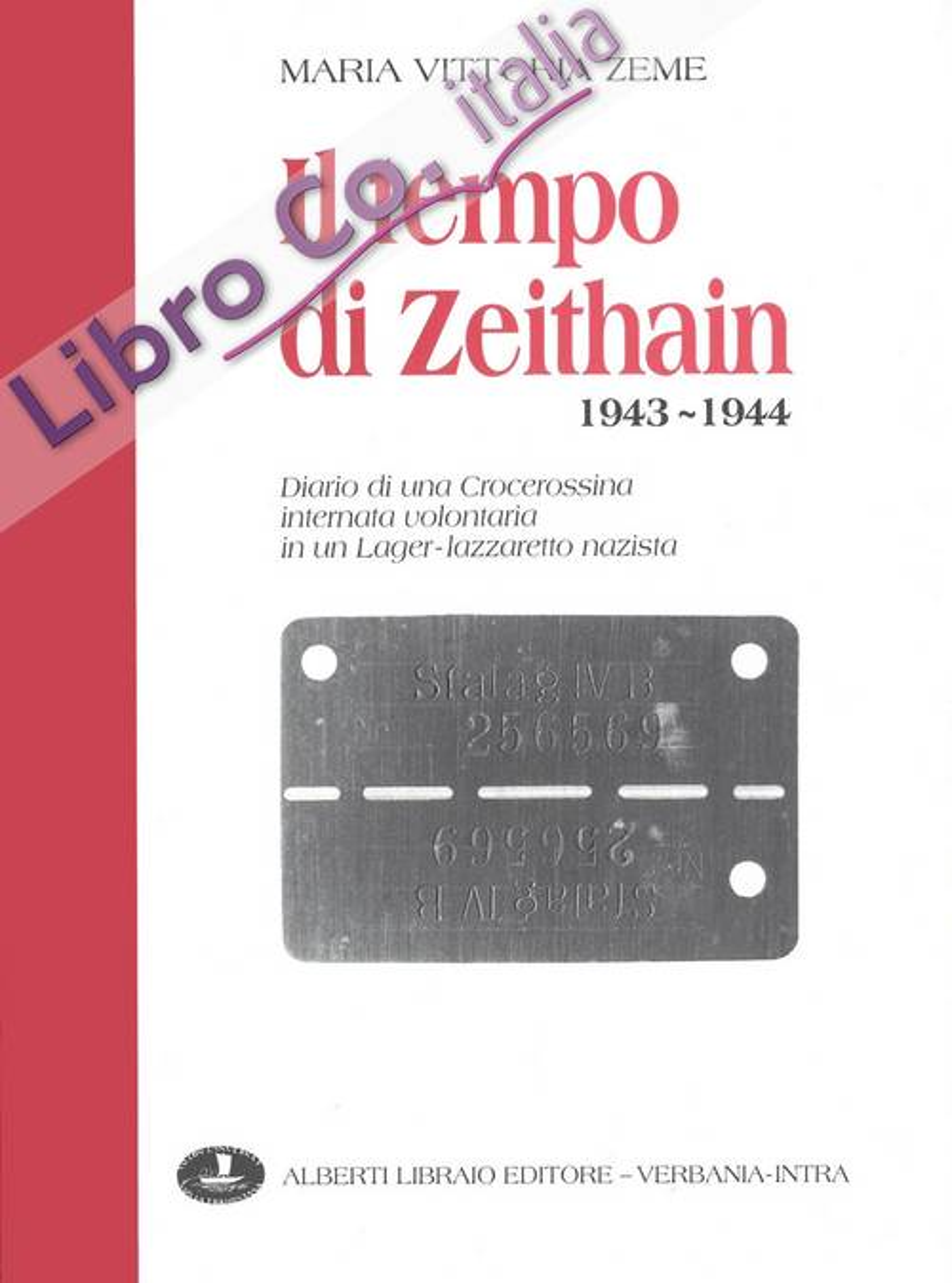 Il tempo di Zeithain (1943-1944). Diario di una crocerossina internata volontaria in un lager-lazzaretto nazista