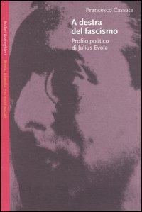 A destra del fascismo. Profilo politico di Julius Evola.