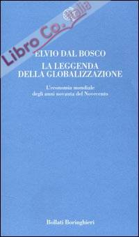 La leggenda della globalizzazione. L'economia mondiale degli anni novanta del Novecento.