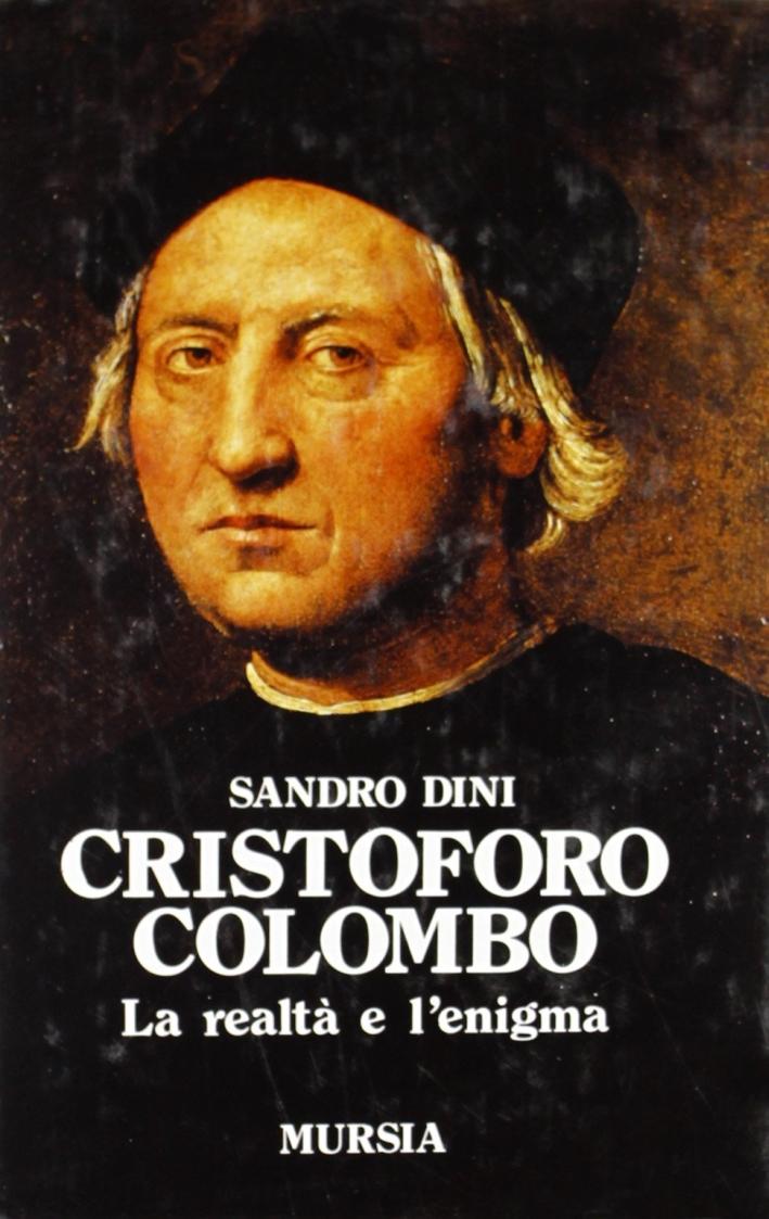 Cristoforo Colombo. La realtà e l'enigma.
