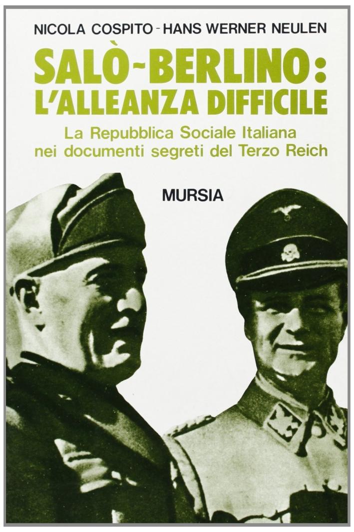 Salò-Berlino: l'alleanza difficile. La Repubblica Sociale Italiana nei documenti segreti del Terzo Reich.