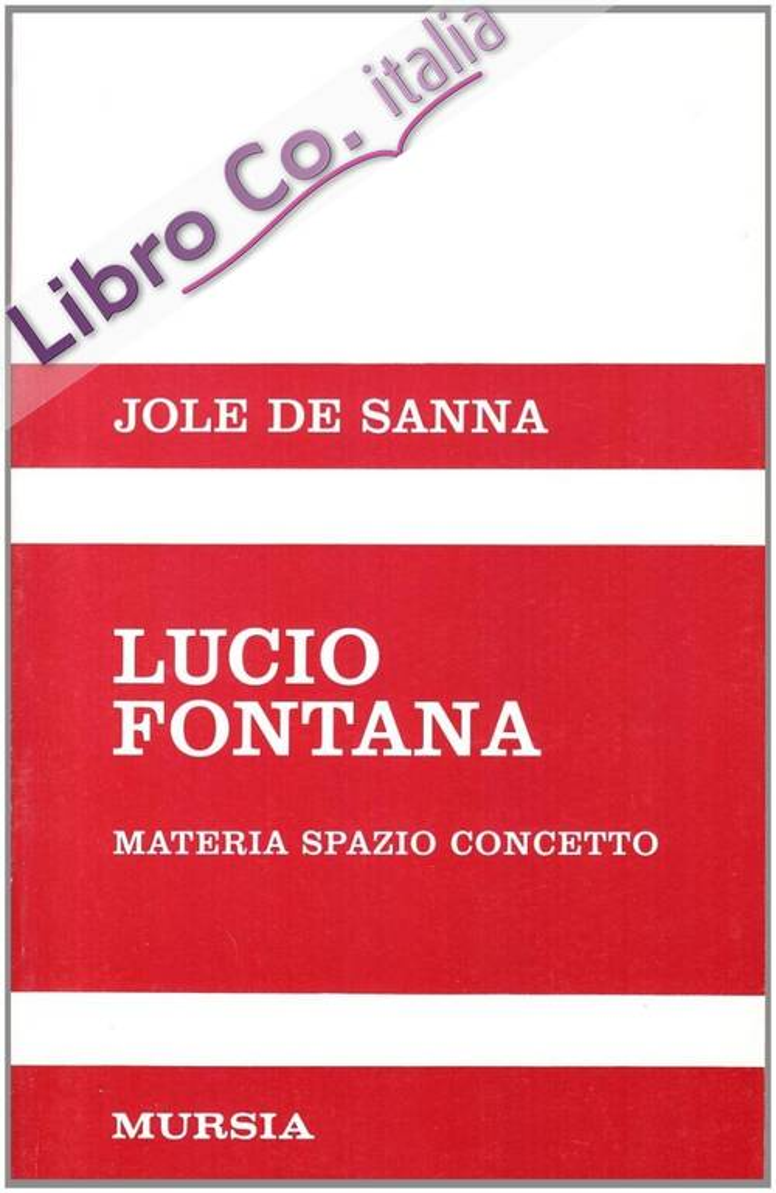Lucio Fontana. Materia, spazio, concetto.