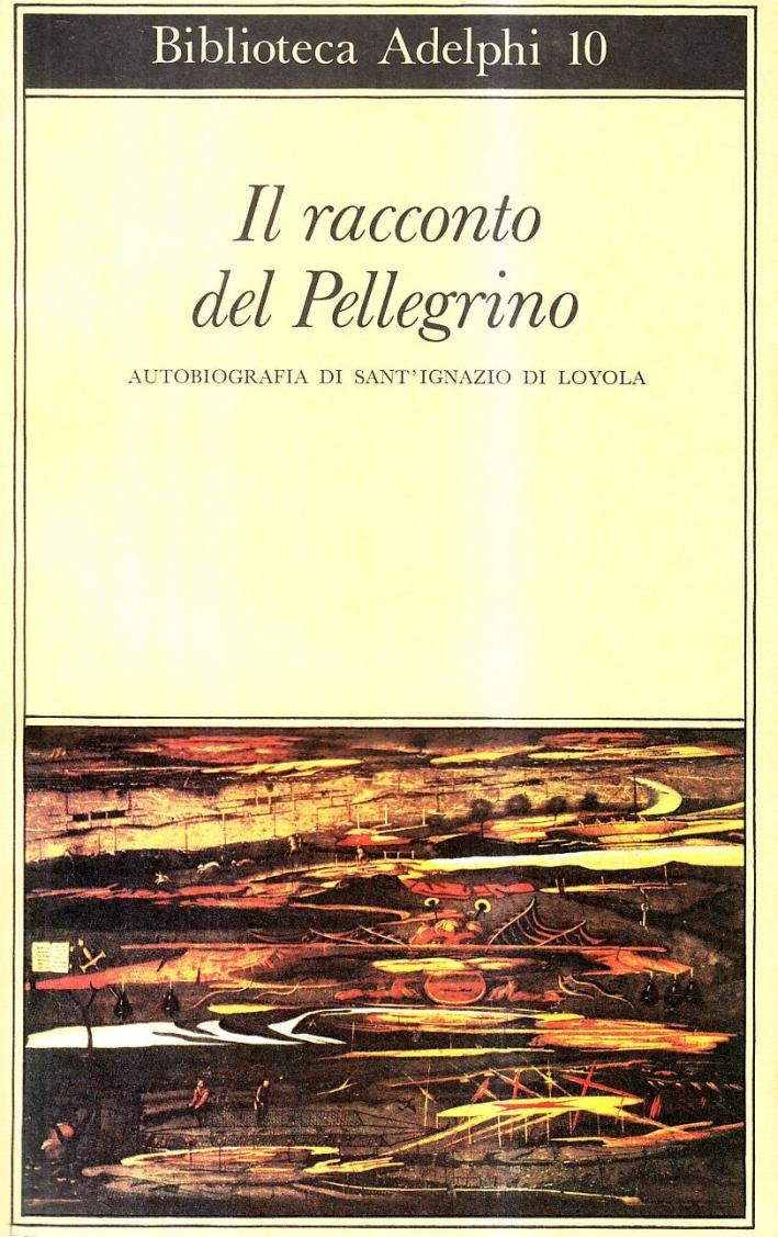 Il racconto del pellegrino. Autobiografia di sant'Ignazio di Loyola.