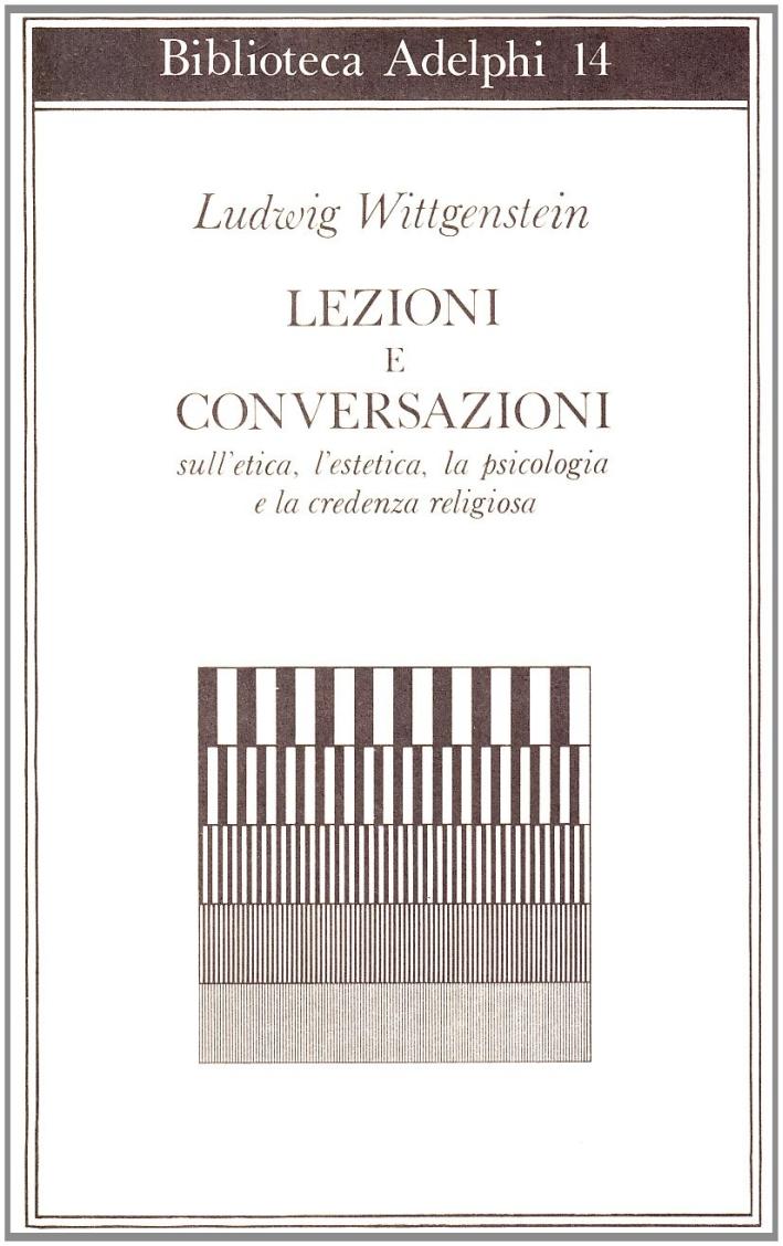 Lezioni e conversazioni sull'etica, l'estetica, la psicologia e la credenza religiosa.