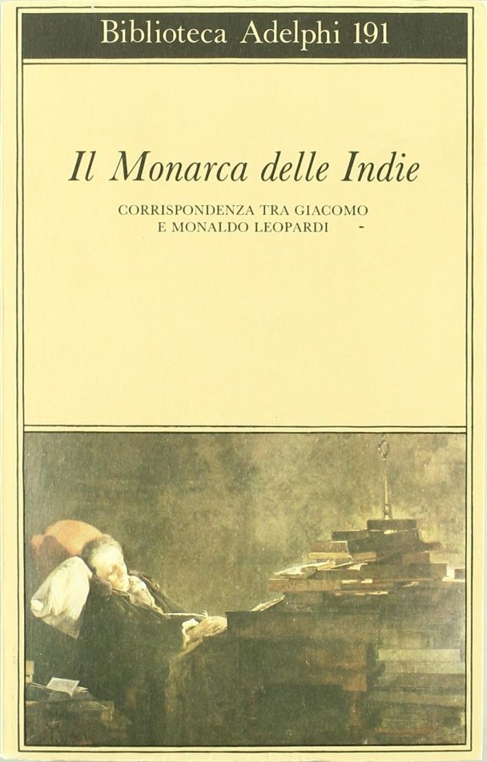 Il monarca delle Indie. Corrispondenza tra Giacomo e Monaldo Leopardi.