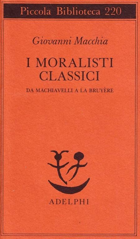 I moralisti classici. Da Machiavelli a La Bruyère.