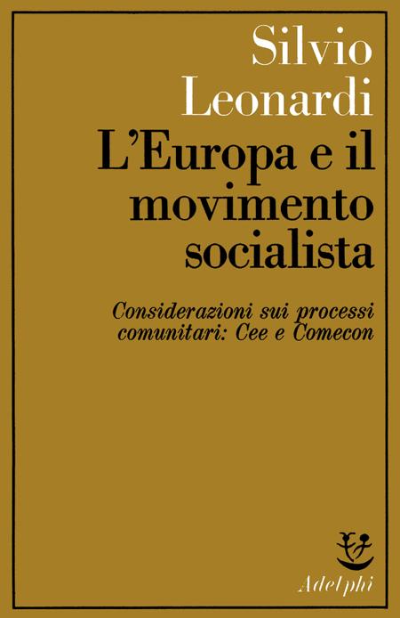 L'Europa e il movimento socialista; Considerazioni sui processi comunitari: CEE e Comecon.