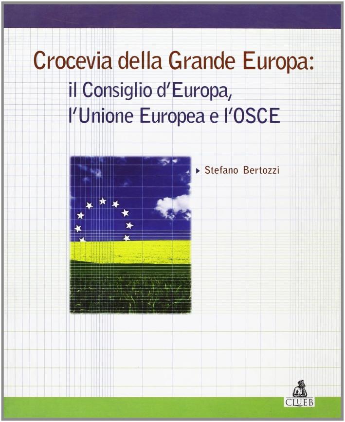 Crocevia della grande Europa: il Consiglio d'Europa, l'Unione Europea e l'Osce.