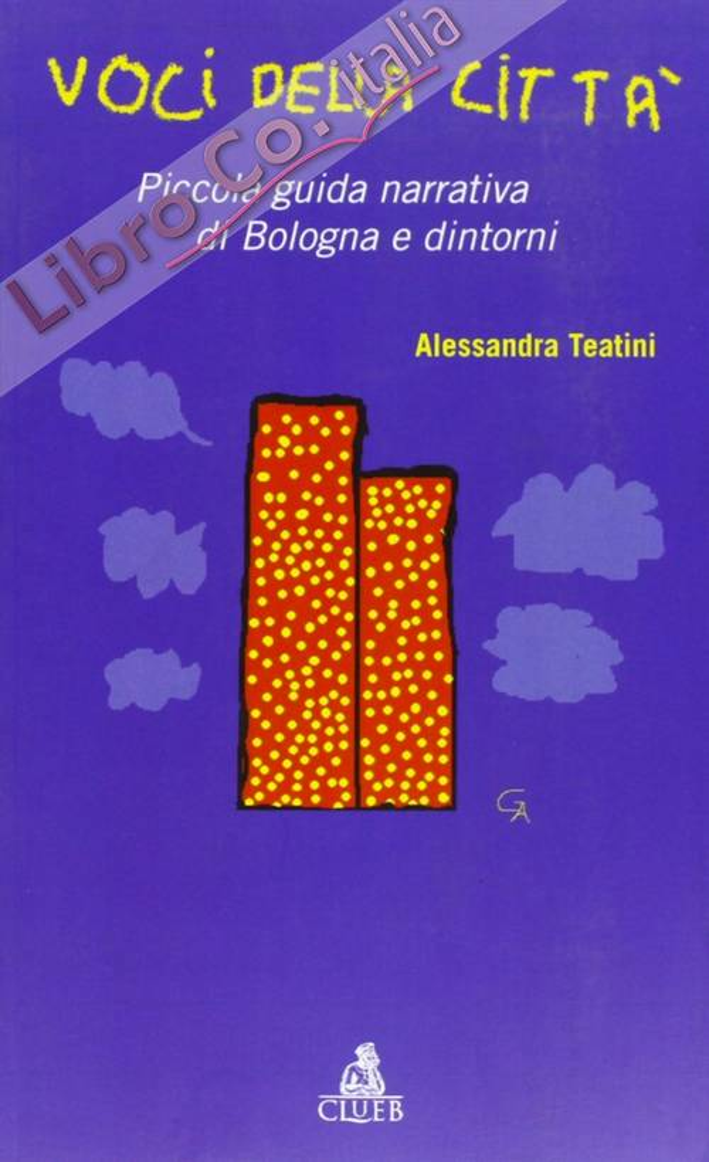 Voci della città. Piccola guida narrativa di Bologna e dintorni.