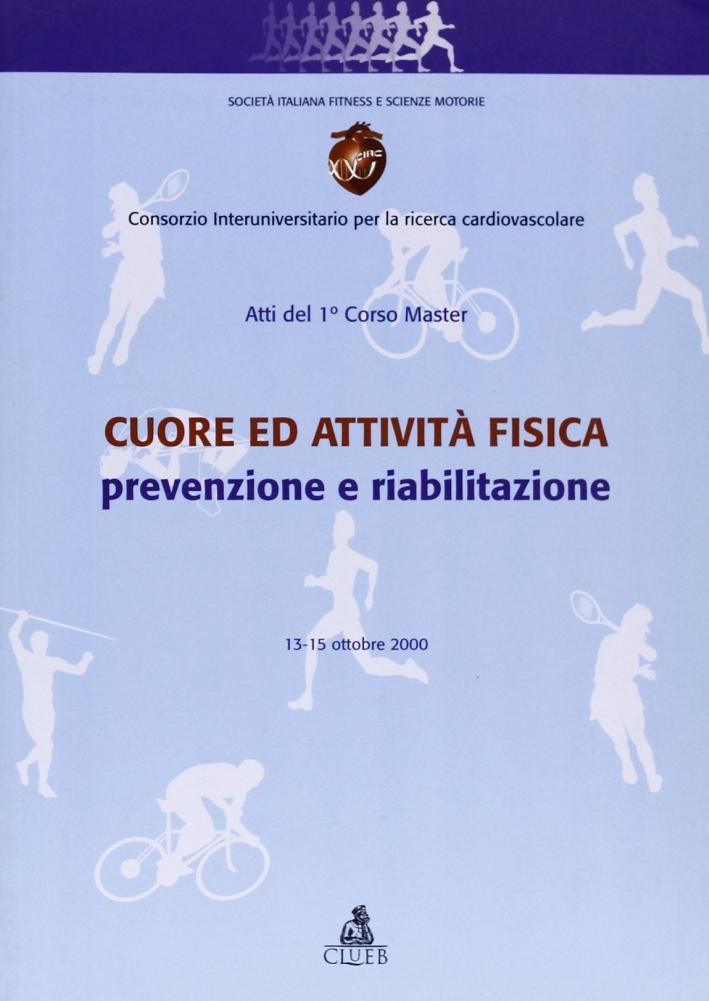 Cuore ed attività fisica: prevenzione e riabilitazione. Atti del 1º Corso master (13-15 ottobre 2000)