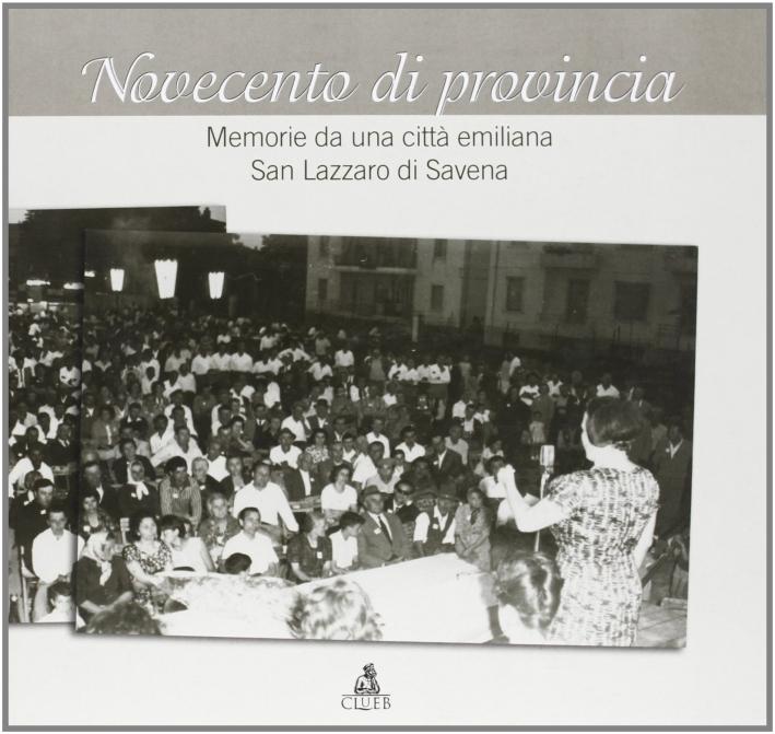 Novecento di provincia. Memorie di una città emiliana. San Lazzaro di Savena
