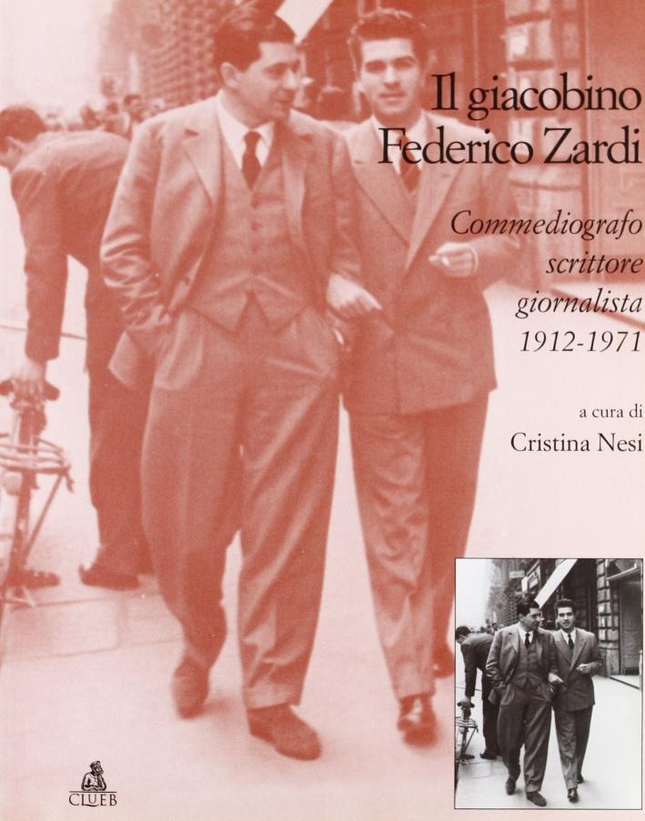Il giacobino Federico Zardi. Commediografo, scrittore, giornalista 1912-1971
