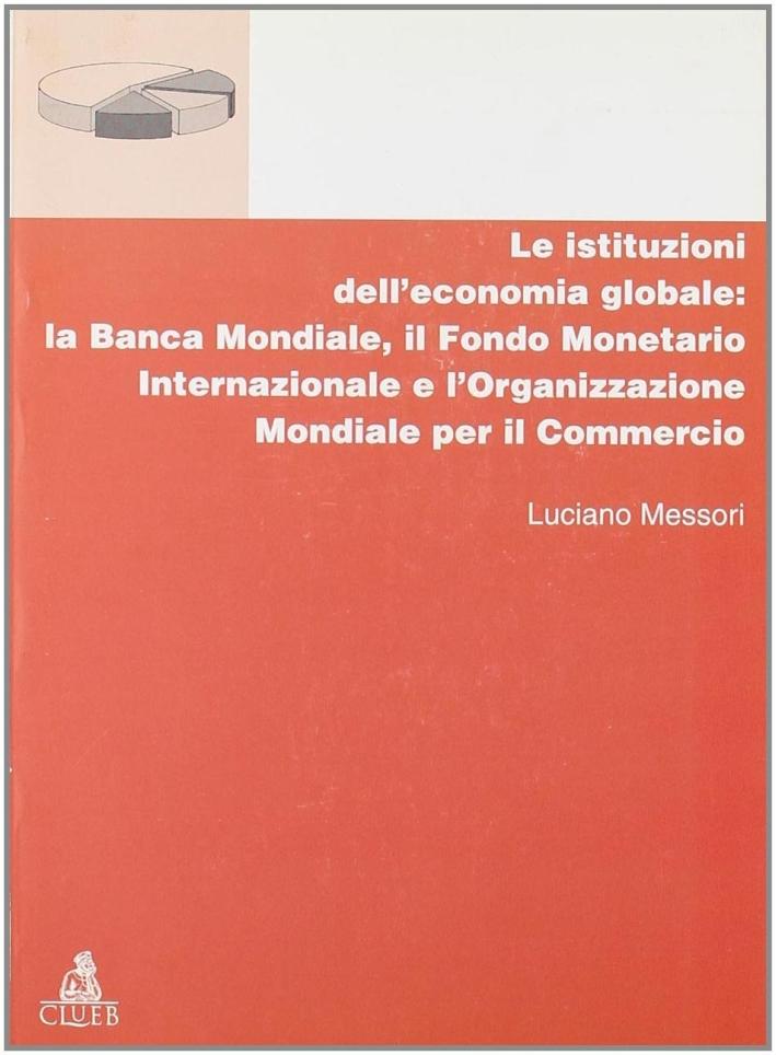 Le istituzioni dell'economia globale: la Banca Mondiale, il Fondo monetario internazionale e l'Organizzazione mondiale per il commercio.