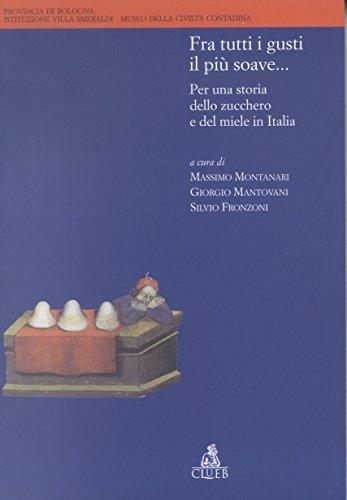 Fra tutti i gusti il più soave... Per una storia dello zucchero e del miele in Italia