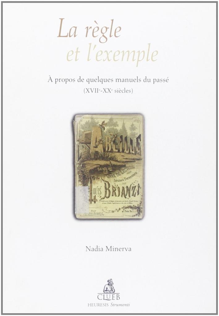 La règle et l'exèmple. A propos de quelques manuels du passé (XVII-XX siècles)
