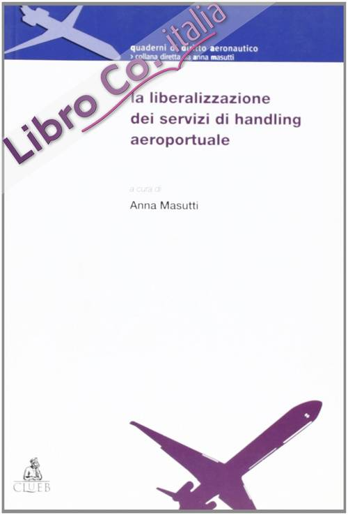 La liberalizzazione dei servizi di handling aeroportuale. Atti del Convegno (Bologna-Forlì, 14 dicembre 2001)