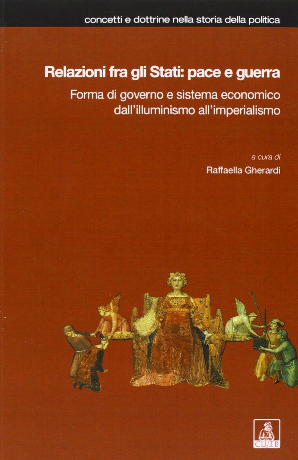 Relazioni fra gli Stati: pace e guerra. Forma di governo e sistema economico dall'illuminismo all'imperialismo.