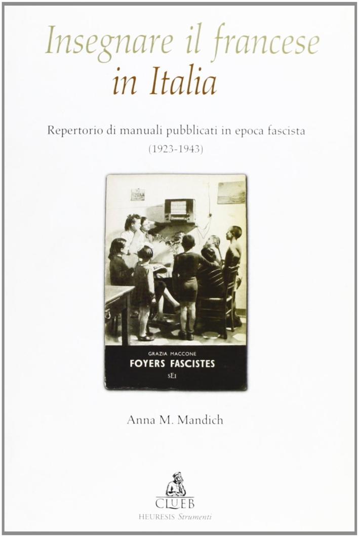 Insegnare il francese in Italia. Repertorio di manuali pubblicati in epoca fascista (1923-1943).